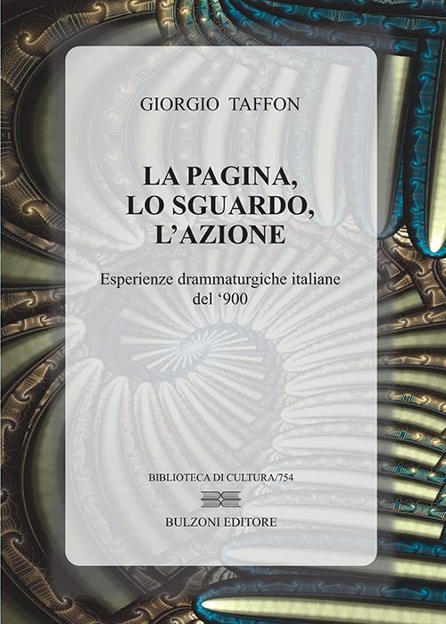 La pagina, lo sguardo, l'azione. Esperienze drammaturgiche italiane del '900, edito da Bulzoni